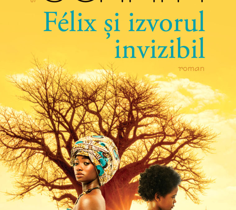 """Triumful adevărului și al iubirii – """"Félix şi izvorul invizibil"""""""